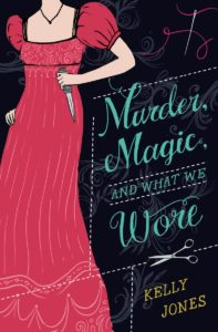 Cover of Murder, Magic, and What We Wore by Kelly Jones (cover by Sarah Watts), showing the body of a girl in a pink Regency-style gown, clutching a dagger