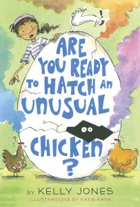 Cover of Are You Ready to Hatch an Unusual Chicken? by Kelly Jones, illustrations by Katie Kath, showing a Latina girl staring at an enormous egg with t wo eyes peeking out, and several breeds of chickens.