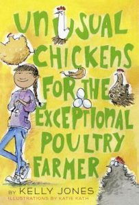 cover of Unusual Chickens for the Exceptional Poultry Farmer by Kelly Jones, illustrations by Katie Kath, showing a Latina girl and several breeds of chicken.
