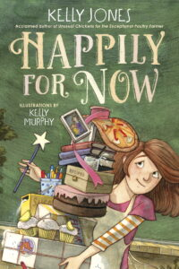 Cover of Happily for Now by Kelly Jones, illustrations by Kelly Murphy, showing a white girl with red hair balancing a toppling stack of books, baked goods, and a photo, while trying to wave a magic wand.