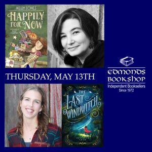 """Book covers of Happily For Now by Kelly Jones, illustrations by Kelly Murphy, and The Las Windwitch by Jennifer Adam, cover illustration by Cathleen McAllister, alternate with author photos of Jones and Adam. Text on image reads: """"Thursday, May 13th, Edmonds Bookshop, Independent Booksellers Since 1972."""""""